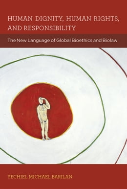 Book Human Dignity, Human Rights, and Responsibility: The New Language of Global Bioethics and Biolaw by Yechiel Michael Barilan