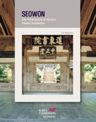 Seowon: The Architecture of Korea's Private Academics by Lee Sanghae