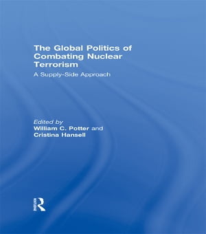 The Global Politics of Combating Nuclear Terrorism A Supply-Side Approach
