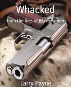 Whacked: from the files of Blake Tanner by LARRY PAYNE