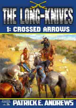 The Long-Knives 1: Crossed Arrows by Patrick E. Andrews