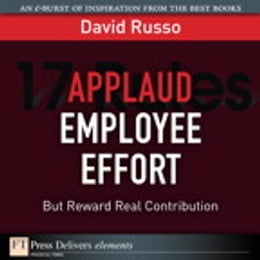 Book Applaud Employee Effort, But Reward Real Contribution by David Russo