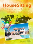 House Sitting: The new art of travel and living like a local by Sienna Fillip