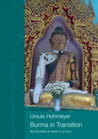 Burma in transition: But Buddha is never in a hurry by Ursula Hohmeyer