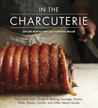 In The Charcuterie: The Fatted Calf's Guide to Making Sausage, Salumi, Pates, Roasts, Confits, and Other Meaty Goods by Taylor Boetticher