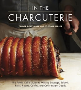 Book In The Charcuterie: The Fatted Calf's Guide to Making Sausage, Salumi, Pates, Roasts, Confits, and… by Taylor Boetticher