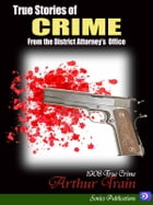 True Stories of Crime: From the District Attorney's Office by Arthur Train