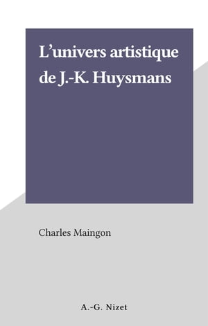 L'univers artistique de J.-K. Huysmans by Charles Maingon
