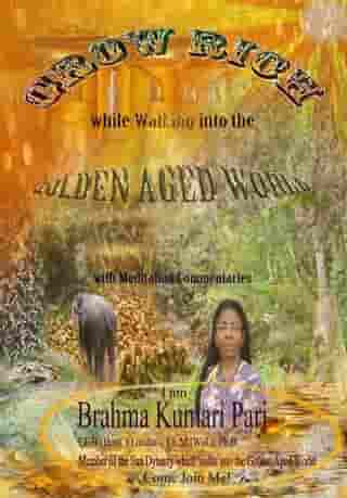 Grow Rich While Walking into the Golden Aged World (with Meditation Commentaries) by Brahma Kumari Pari