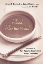 Food for the Soul: Selections from the Holy Apostles Soup Kitchen Writers' Workshop by Susan Shapiro