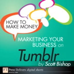 Book How to Make Money Marketing Your Business with Tumblr by Scott Bishop