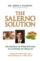 The Salerno Solution: An Ounce of Prevention, A Lifetime of Health by John P Salerno