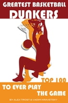 Greatest Basketball Dunkers to Ever Play the Game: Top 100 by alex trostanetskiy