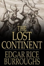The Lost Continent: Or, Beyond Thirty: Or, Beyond Thirty by Edgar Rice Burroughs