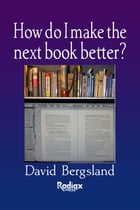 How Do I Make The Next Book Better? by David Bergsland