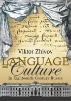 Language and Culture in Eighteenth-Century Russia by Victor Zhivov, Marcus Levitt