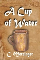 A Cup of Water by C. Fennessy
