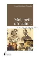 Moi, petit africain… by Bruno Victor Louis D'Erneville