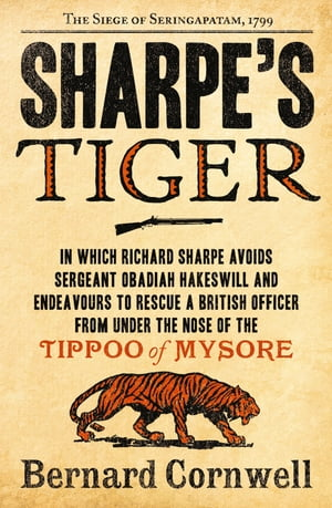 Sharpe?s Tiger: The Siege of Seringapatam,  1799 (The Sharpe Series,  Book 1)