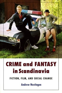 Book Crime and Fantasy in Scandinavia: Fiction, Film and Social Change by Nestingen, Andrew