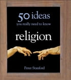 50 Religion Ideas You Really Need to Know by Peter Stanford