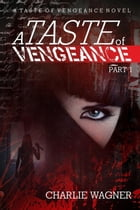 A Taste of Vengeance: A Taste of Vengeance, #1 by Charlie Wagner