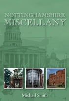 Nottinghamshire Miscellany by Michael Smith