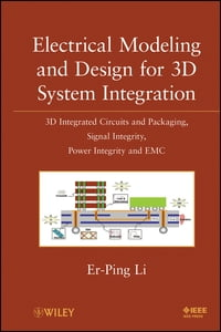 Electrical Modeling and Design for 3D System Integration: 3D Integrated Circuits and Packaging…