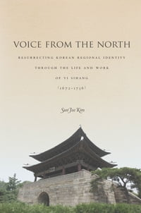 Voice from the North: Resurrecting Regional Identity Through the Life and Work of Yi Sihang (1672…
