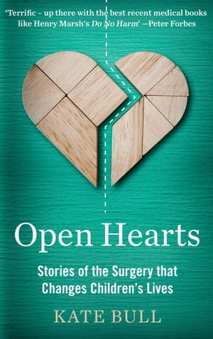 Open Hearts Stories of the Surgery that Changes Children?s Lives