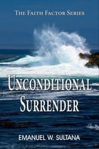 Unconditional Surrender: The Faith Factor Series by Emanuel Sultana