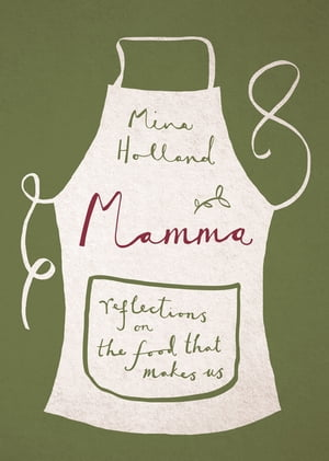Mamma Reflections on the Food that Makes Us