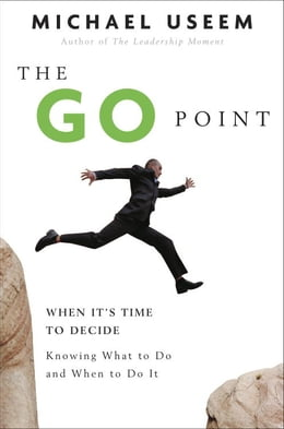 Book The Go Point: How to Get Off the Fence by Knowing What to Do and When to Do It by Michael Useem