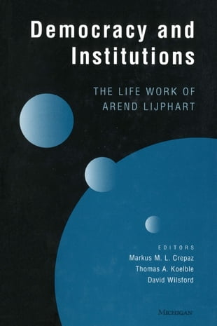 Democracy and Institutions: The Life Work of Arend Lijphart