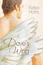 A Dove's Wing by Katya Harris