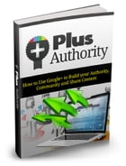 Google Plus Authority: How to Use Google+ to Build your Authority, Community and Share Content by Sven Hyltén-Cavallius