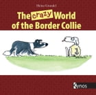 The crazy World of the Border Collie by Heinz Grundel