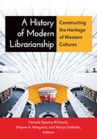 A History of Modern Librarianship: Constructing the Heritage of Western Cultures: Constructing the…