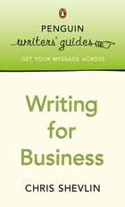 Penguin Writers' Guides: Writing for Business: Writing for Business by Chris Shevlin