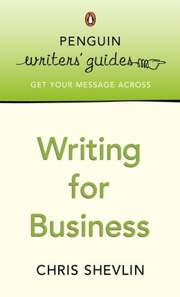 Book Penguin Writers' Guides: Writing for Business: Writing for Business by Chris Shevlin