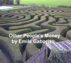 Other People's Money, in English translation, both volumes in a single file by Emile Gaboriau