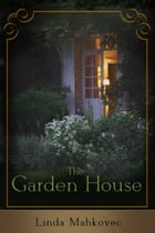 The Garden House: A Novel by Linda Mahkovec