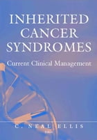 Inherited Cancer Syndromes: Current Clinical Management by Neal C. Jr. Ellis