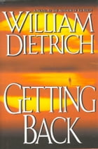 Getting Back by William Dietrich