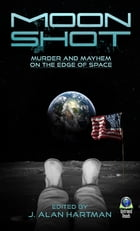 Moon Shot: Murder and Mayhem at the Edge of Space