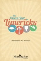The Church Year in Limericks by Christopher M. Brunelle