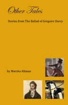 Other Tales: Stories from The Ballad of Gregoire Darcy by Marsha Altman