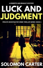 Luck and Judgment: Luck and Judgment Private Investigator Crime Thriller Series, #1 by Solomon Carter