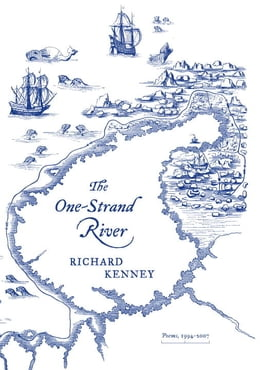 Book The One-Strand River: Poems, 1994-2007 by Richard Kenney