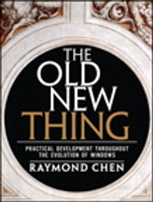 Old New Thing Practical Development Throughout the Evolution of Windows,  The